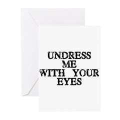 Undress Me With Your Eyes Greeting Cards (Pk of 20