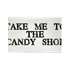 Take Me To The Candy Shop Rectangle Magnet