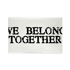 We Belong Together Rectangle Magnet (10 pack)