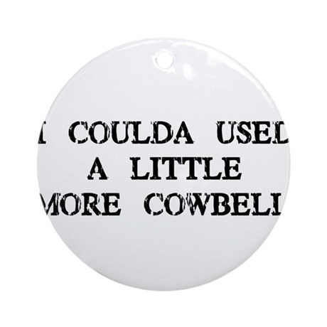 I Coulda Used More Cowbell Ornament (Round)