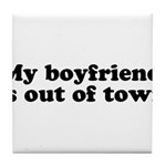 My Boyfriend is out of town Tile Coaster