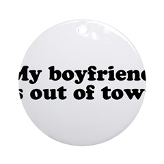 My Boyfriend is out of town Ornament (Round)