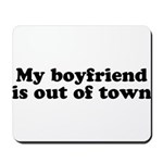 My Boyfriend is out of town Mousepad