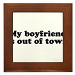 My Boyfriend is out of town Framed Tile