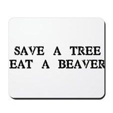 Save a Tree. Eat a Beaver Mousepad