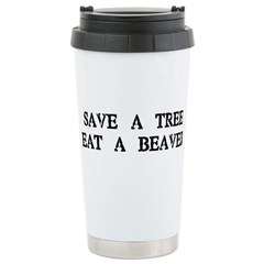 Save a Tree. Eat a Beaver Stainless Steel Travel M