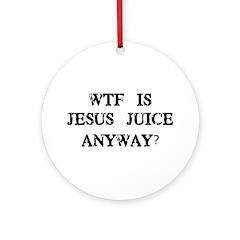 WTF is Jesus Juice Ornament (Round)