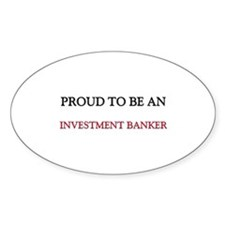 Proud To Be A INVESTMENT BANKER Oval Decal