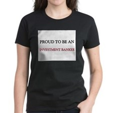 Proud To Be A INVESTMENT BANKER Tee
