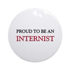Proud To Be A INTERNIST Ornament (Round)