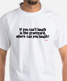 White Tee: If you can't laugh in the graveyard...