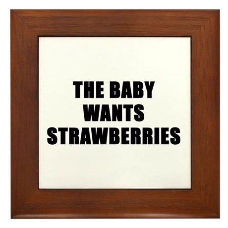 The baby wants strawberries Framed Tile