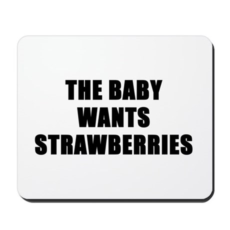 The baby wants strawberries Mousepad