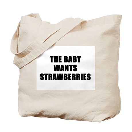 The baby wants strawberries Tote Bag