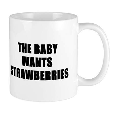 The baby wants strawberries Mug