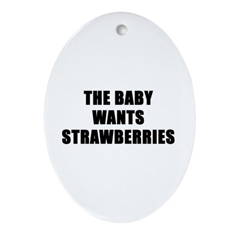 The baby wants strawberries Oval Ornament