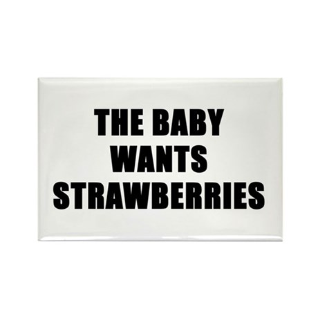The baby wants strawberries Rectangle Magnet (10 p