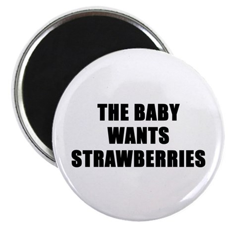 "The baby wants strawberries 2.25"" Magnet (100 pack"