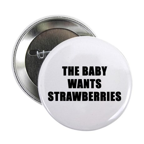 "The baby wants strawberries 2.25"" Button (100 pack"