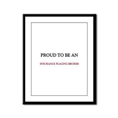 Proud To Be A INSURANCE PLACING BROKER Framed Pane