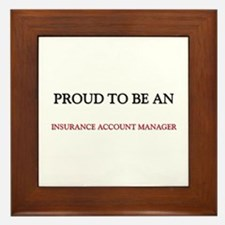 Proud To Be A INSURANCE ACCOUNT MANAGER Framed Til