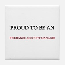Proud To Be A INSURANCE ACCOUNT MANAGER Tile Coast