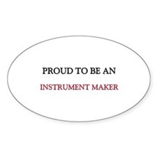 Proud To Be A INSTRUMENT MAKER Oval Sticker