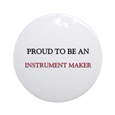 Proud To Be A INSTRUMENT MAKER Ornament (Round)