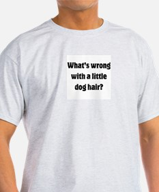 What's Wrong With A Little Dog Hair T-Shirt