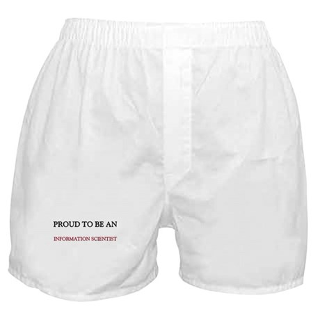 Proud To Be A INFORMATION SCIENTIST Boxer Shorts