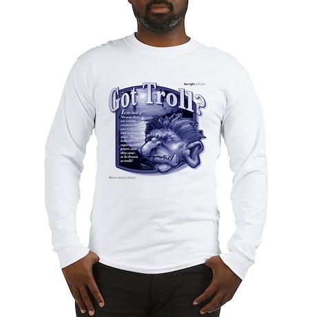 Got Troll? Long Sleeve T-Shirt