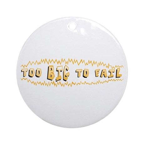 Too BIG to FAIL 2 Ornament (Round)
