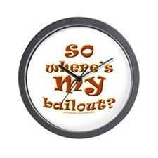 So where's MY bailout? Wall Clock