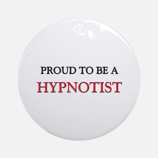 Proud to be a Hypnotist Ornament (Round)