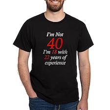 I'm Not 40, I'm 18 with 22 Ye T-Shirt