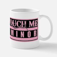 Don't Touch Me... I'm a Minor Mug