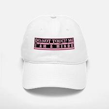 Don't Touch Me... I'm a Minor Baseball Baseball Cap