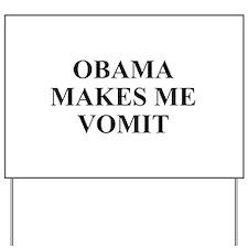 Obama makes Me Vomit Yard Sign