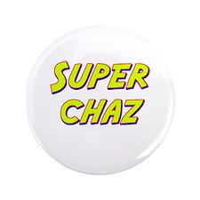 """Super chaz 3.5"""" Button"""