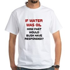 If Water Was Oil Shirt