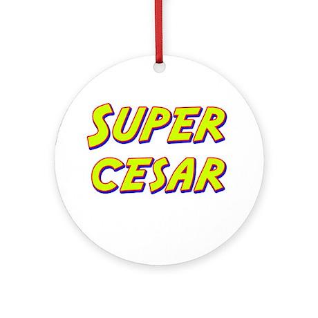 Super cesar Ornament (Round)