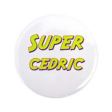 """Super cedric 3.5"""" Button"""