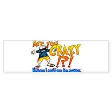 Are You Crazy? Bumper Bumper Sticker
