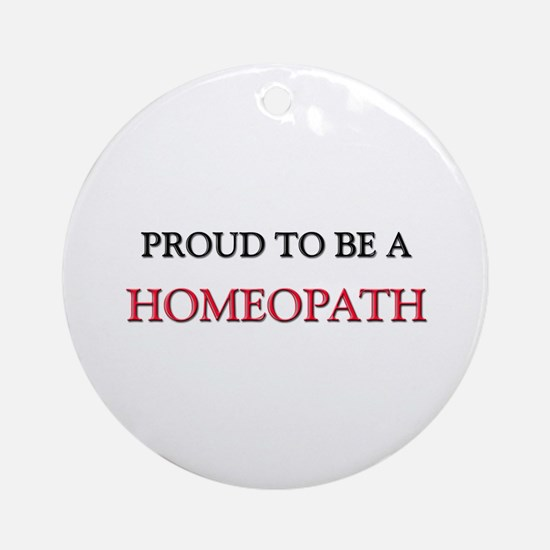 Proud to be a Homeopath Ornament (Round)