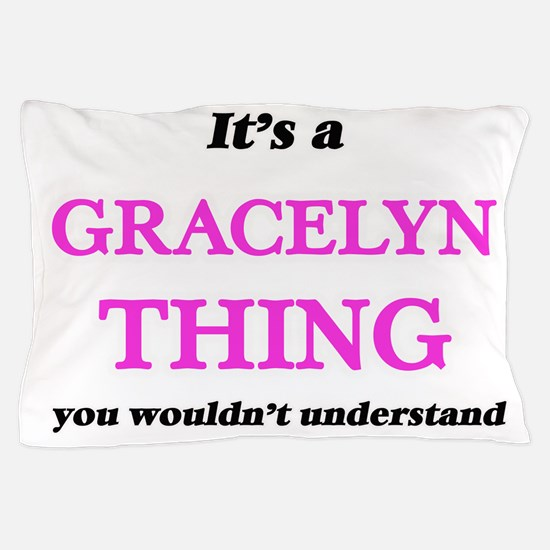It's a Gracelyn thing, you wouldn& Pillow Case