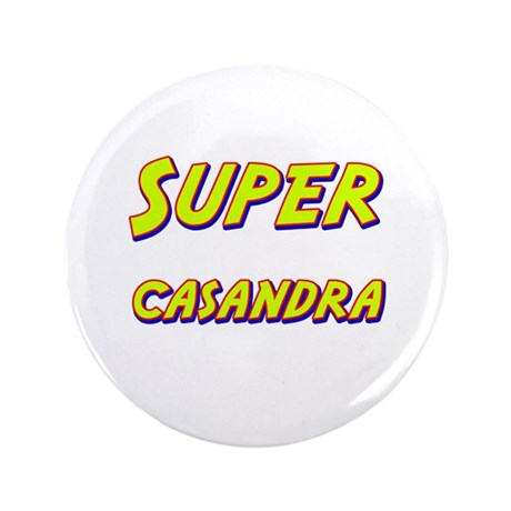 "Super casandra 3.5"" Button"