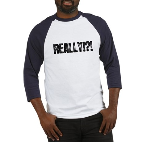 Really!?! Baseball Jersey