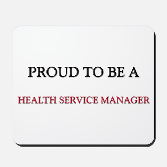 Proud to be a Health Service Manager Mousepad