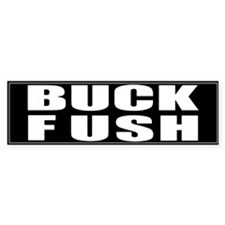 Buck Fush bumper sticker