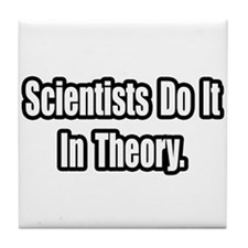 """""""Scientists Do It In Theory"""" Tile Coaster"""